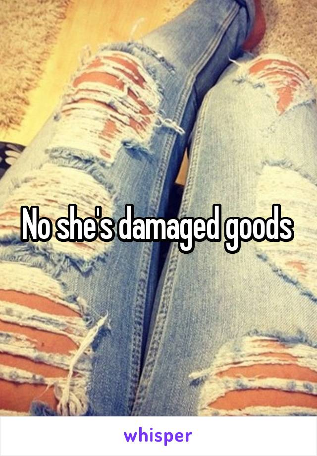shes damaged goods