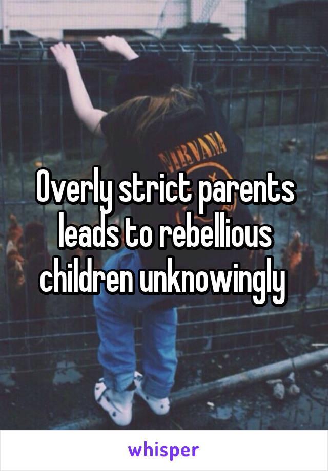 overly strict parents