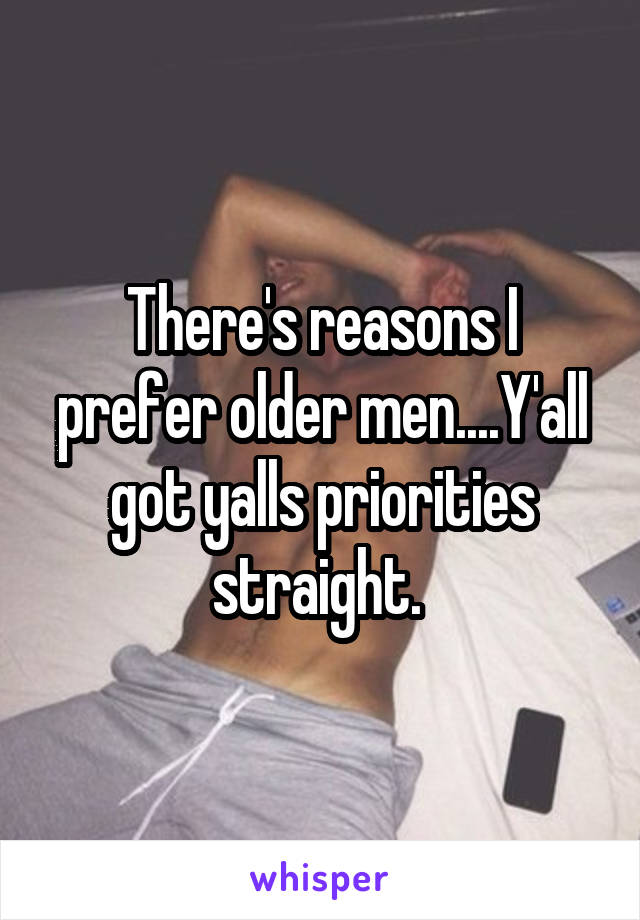 There's reasons I prefer older men....Y'all got yalls priorities straight.