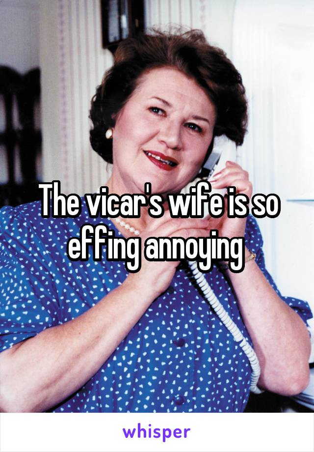 The vicar's wife is so effing annoying