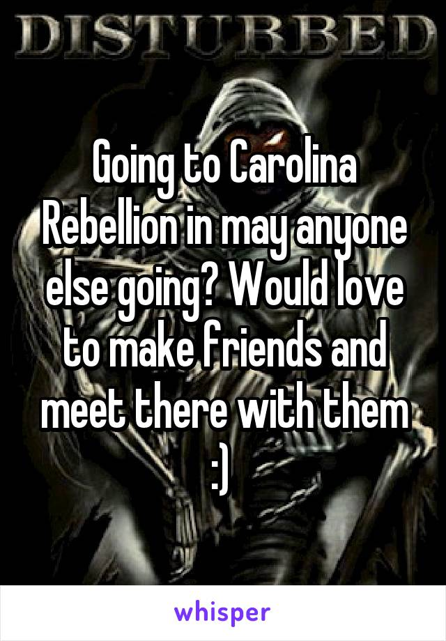 Going to Carolina Rebellion in may anyone else going? Would love to make friends and meet there with them :)