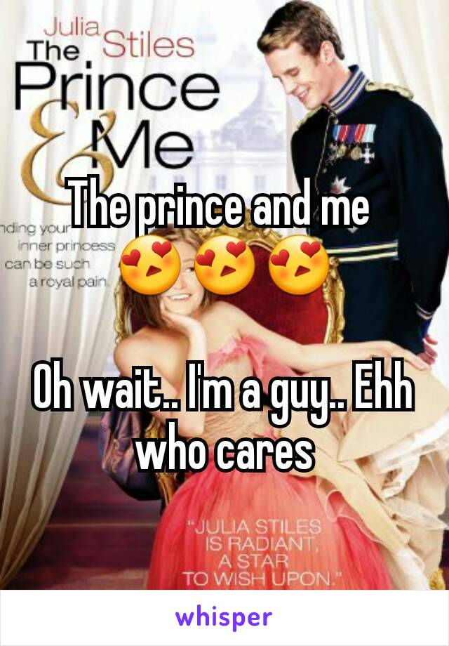 The prince and me  😍😍😍  Oh wait.. I'm a guy.. Ehh who cares