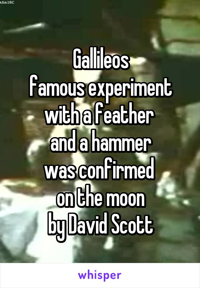 Gallileos famous experiment with a feather  and a hammer was confirmed  on the moon by David Scott