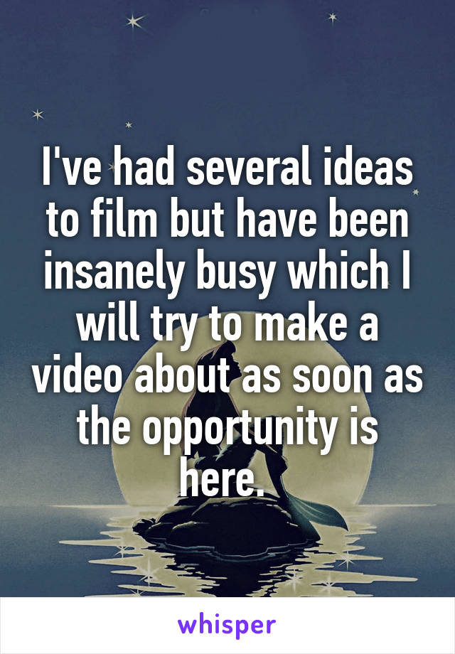 I've had several ideas to film but have been insanely busy which I will try to make a video about as soon as the opportunity is here.