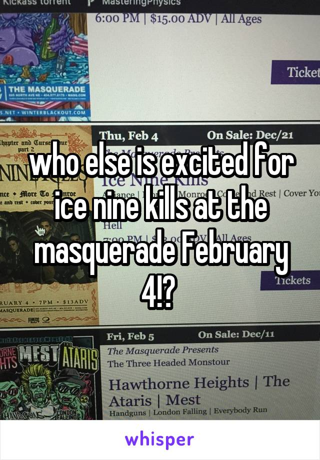 who else is excited for ice nine kills at the masquerade February 4!?