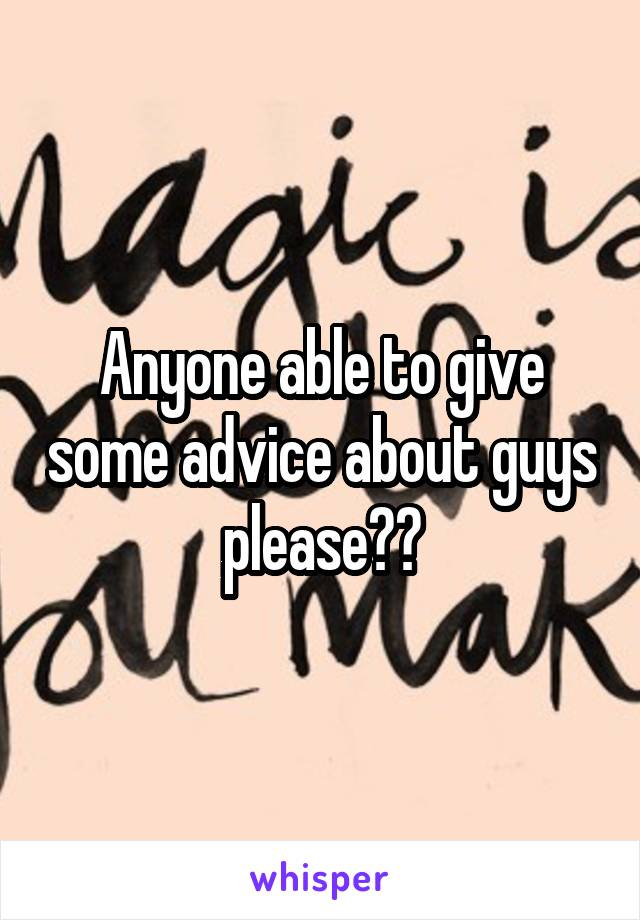 Anyone able to give some advice about guys please??