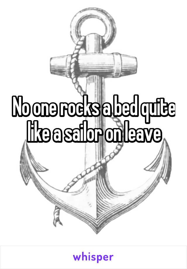 No one rocks a bed quite like a sailor on leave