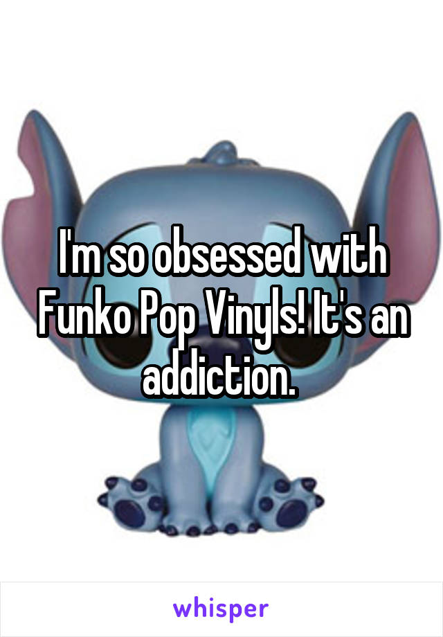 I'm so obsessed with Funko Pop Vinyls! It's an addiction.