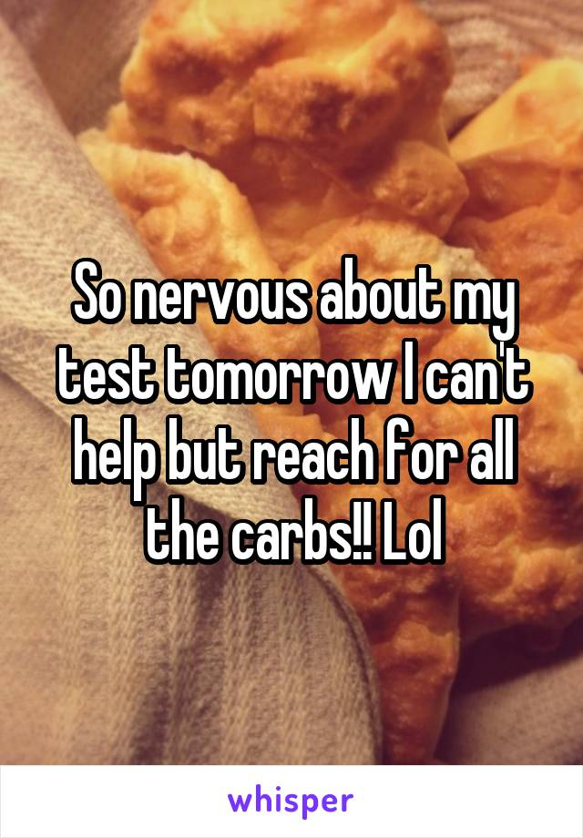 So nervous about my test tomorrow I can't help but reach for all the carbs!! Lol