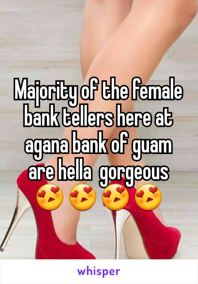 Majority of the female bank tellers here at agana bank of guam are hella  gorgeous 😍😍😍😍