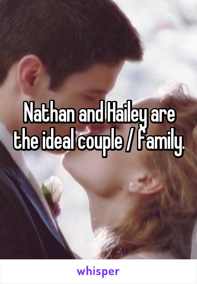 Nathan and Hailey are the ideal couple / family.
