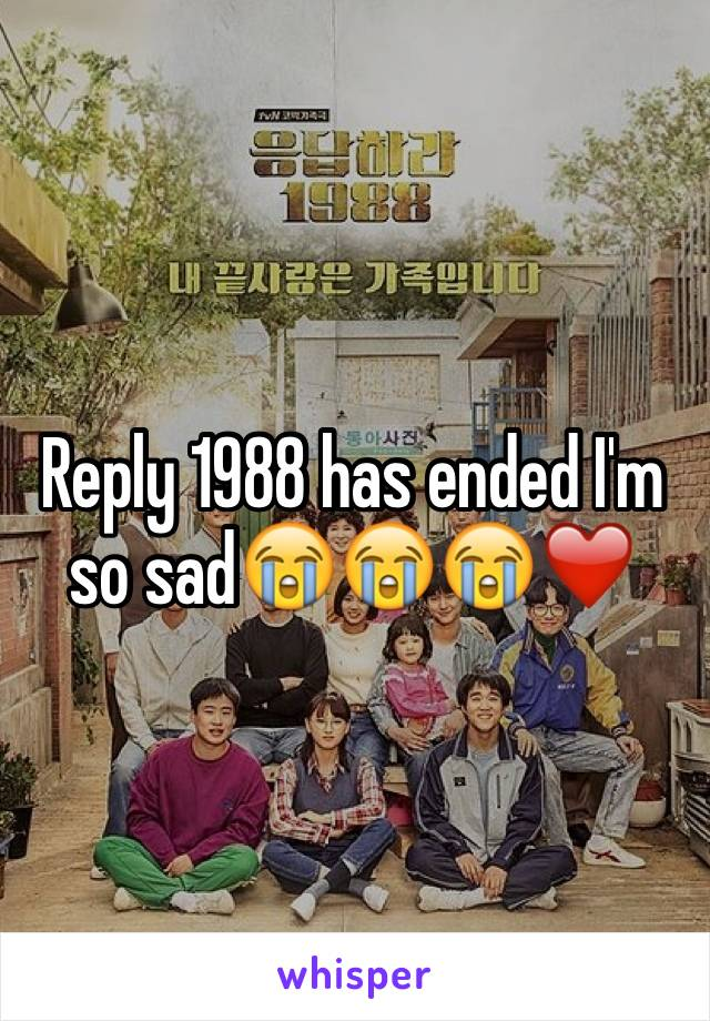Reply 1988 has ended I'm so sad😭😭😭❤️