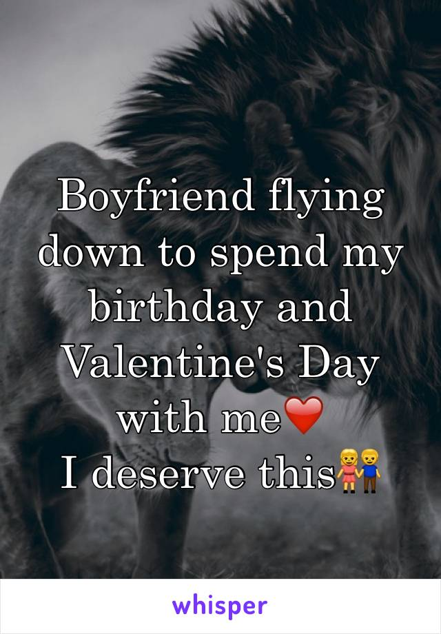 Boyfriend flying down to spend my birthday and Valentine's Day with me❤️ I deserve this👫