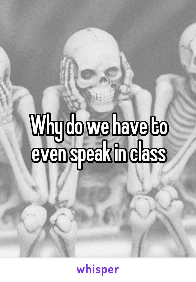 Why do we have to even speak in class