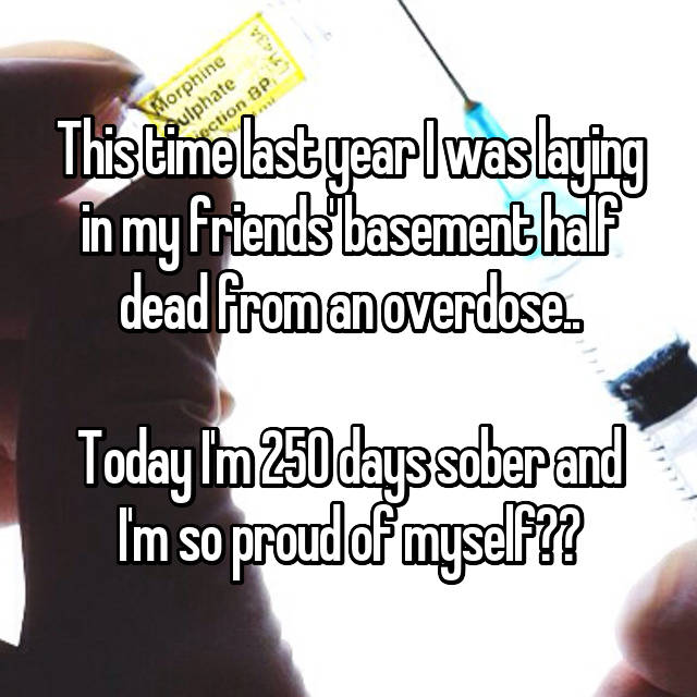 This time last year I was laying in my friends' basement half dead from an overdose..  Today I'm 250 days sober and I'm so proud of myself☺️