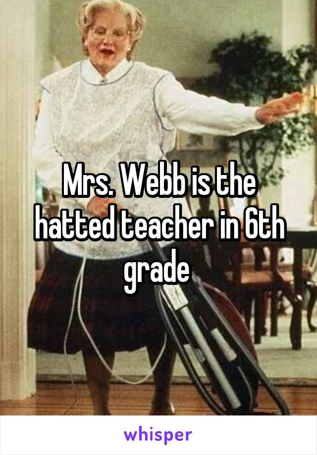 Mrs. Webb is the hatted teacher in 6th grade