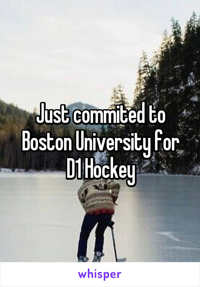Just commited to Boston University for D1 Hockey