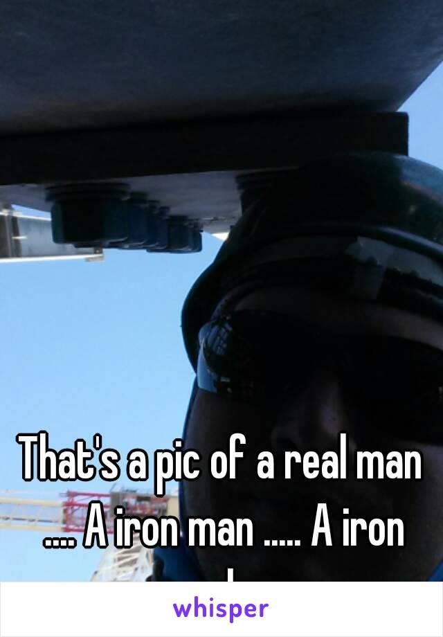 That's a pic of a real man .... A iron man ..... A iron worker