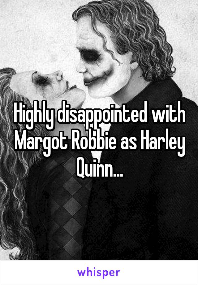 Highly disappointed with Margot Robbie as Harley Quinn...