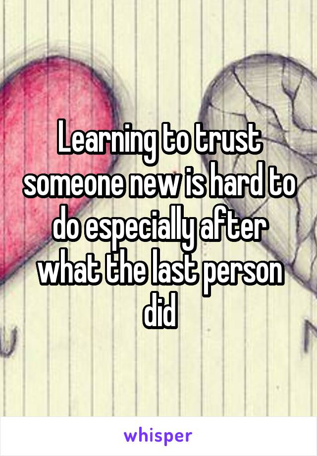 Learning to trust someone new is hard to do especially after what the last person did