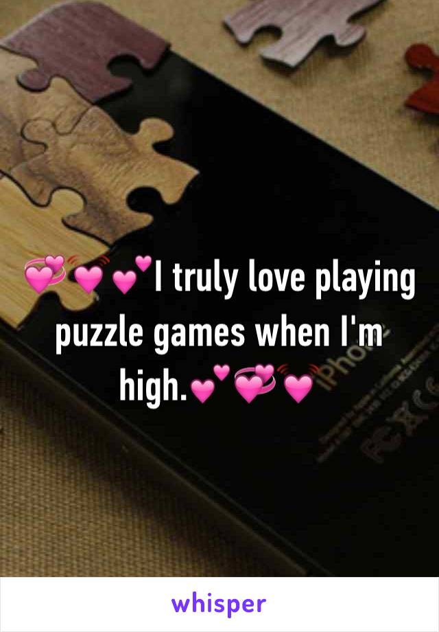 💞💓💕I truly love playing puzzle games when I'm high.💕💞💓