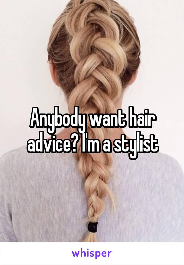 Anybody want hair advice? I'm a stylist