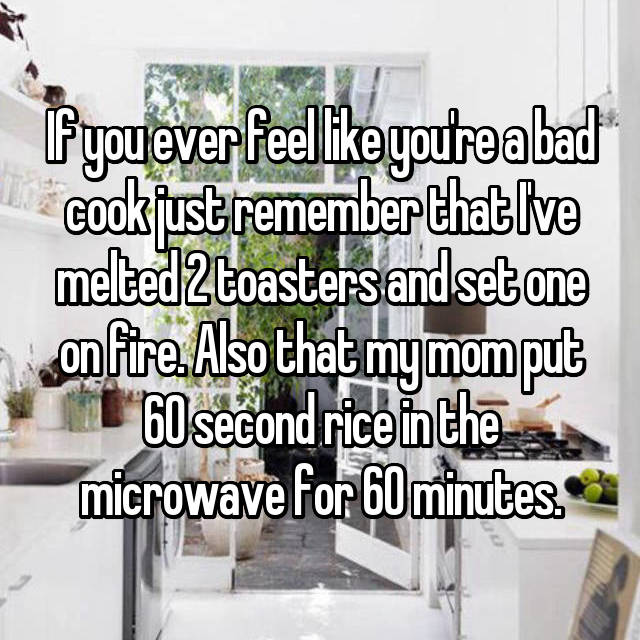 If You Ever Feel Like Youu0027re A Bad Cook Just Remember That Iu0027