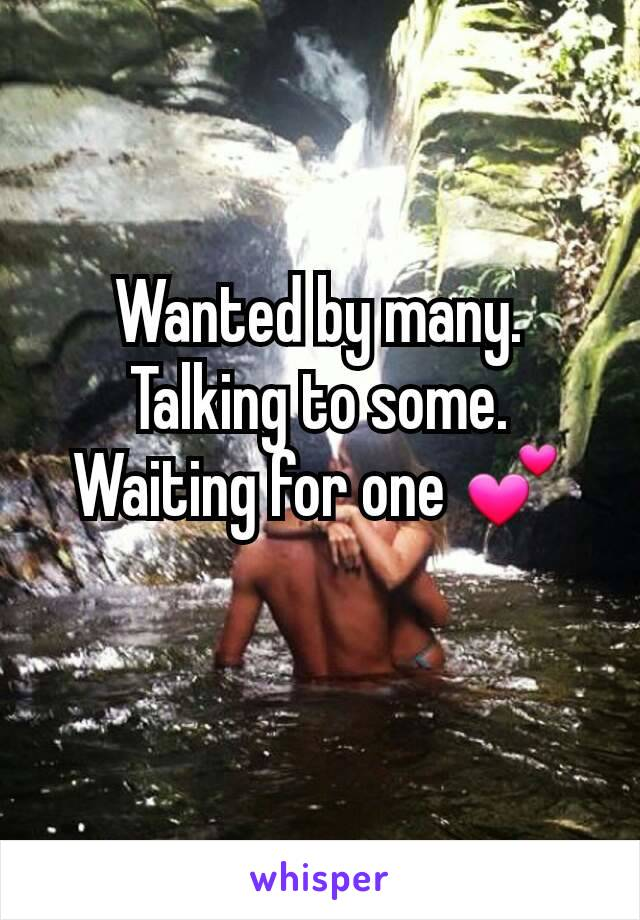 Wanted by many. Talking to some. Waiting for one 💕