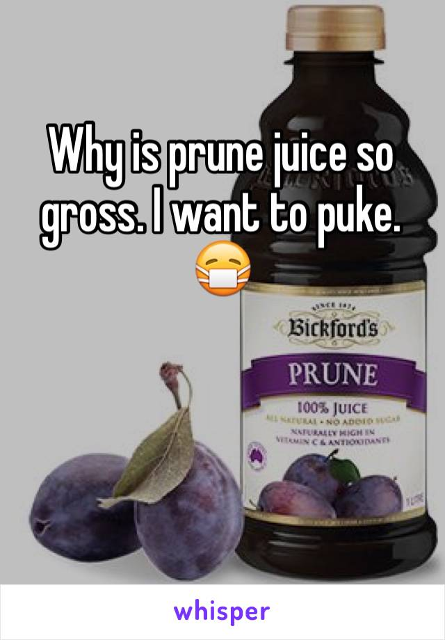 Why is prune juice so gross. I want to puke. 😷