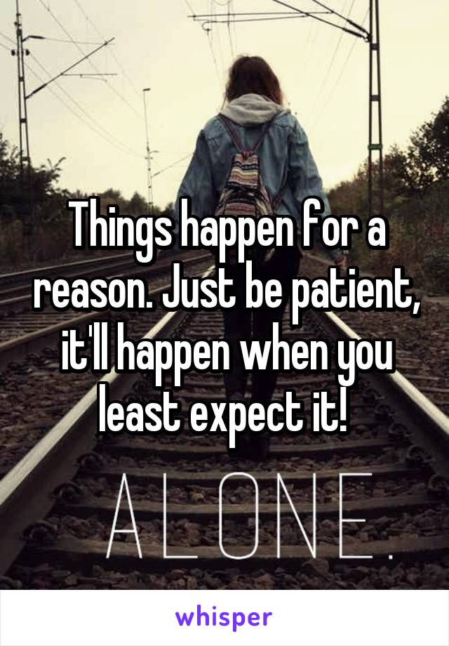 Things happen for a reason. Just be patient, it'll happen when you least expect it!