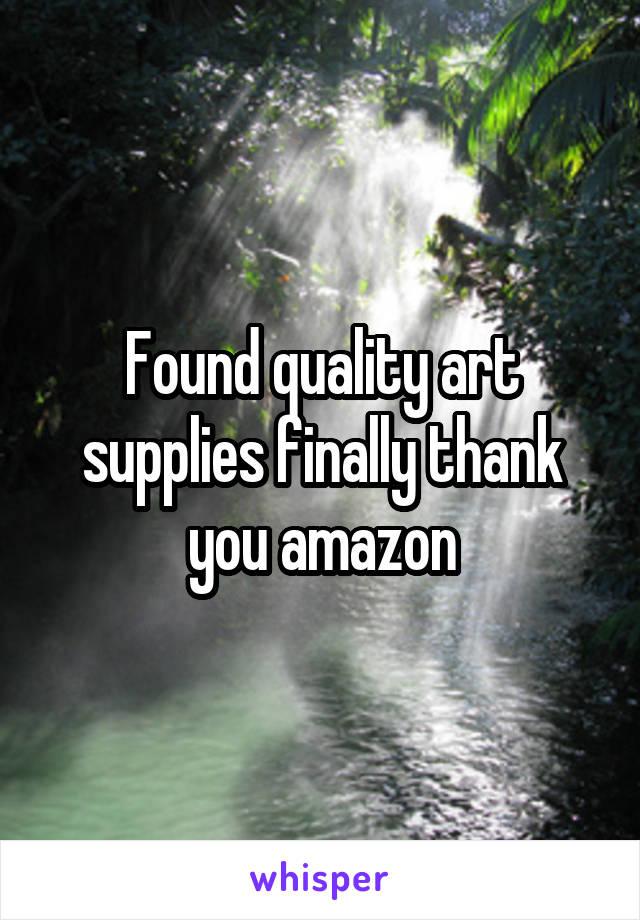 Found quality art supplies finally thank you amazon