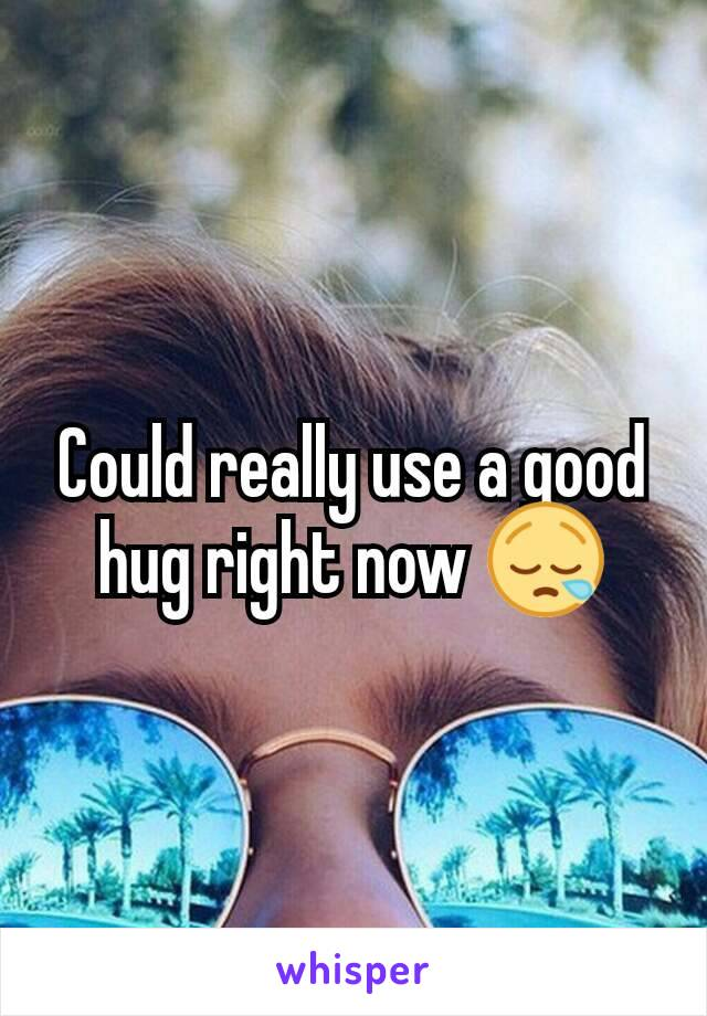 Could really use a good hug right now 😪
