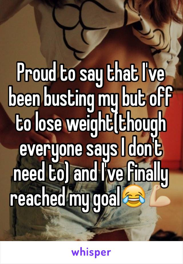 Proud to say that I've been busting my but off to lose weight(though everyone says I don't need to) and I've finally reached my goal😂💪🏼