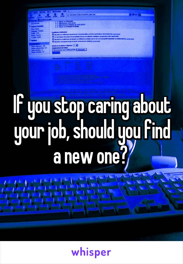 If you stop caring about your job, should you find a new one?