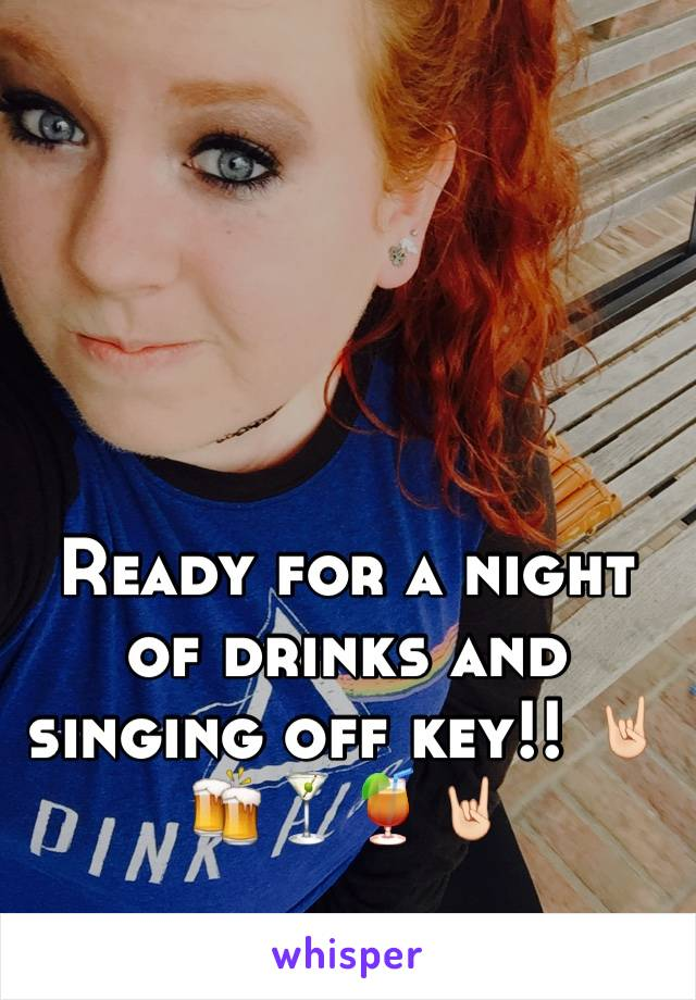 Ready for a night of drinks and singing off key!! 🤘🏻🍻🍸🍹🤘🏻