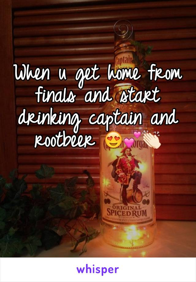 When u get home from finals and start drinking captain and rootbeer 😍💕👏🏻