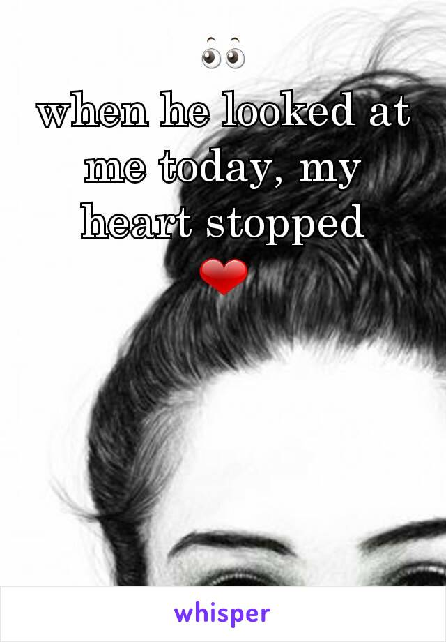 👀 when he looked at me today, my heart stopped ❤