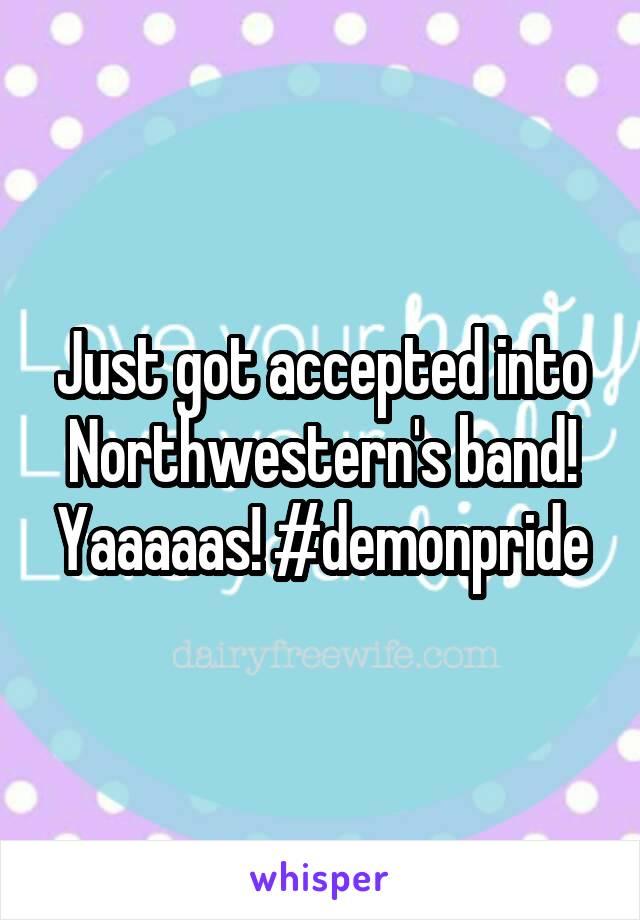 Just got accepted into Northwestern's band! Yaaaaas! #demonpride