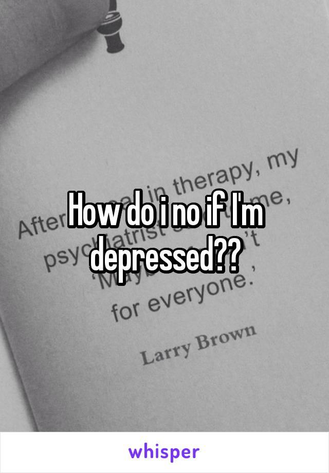 How do i no if I'm depressed??