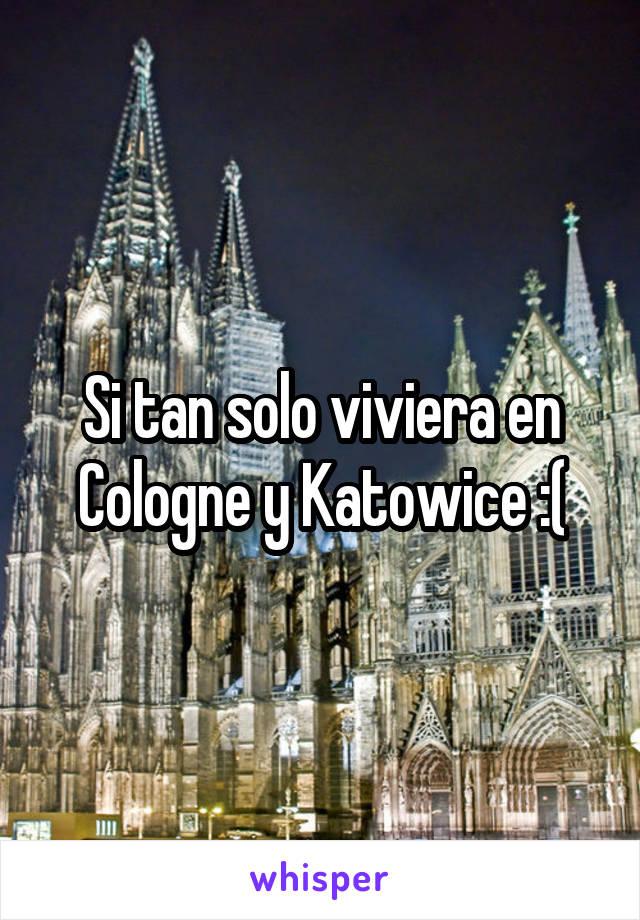 Si tan solo viviera en Cologne y Katowice :(