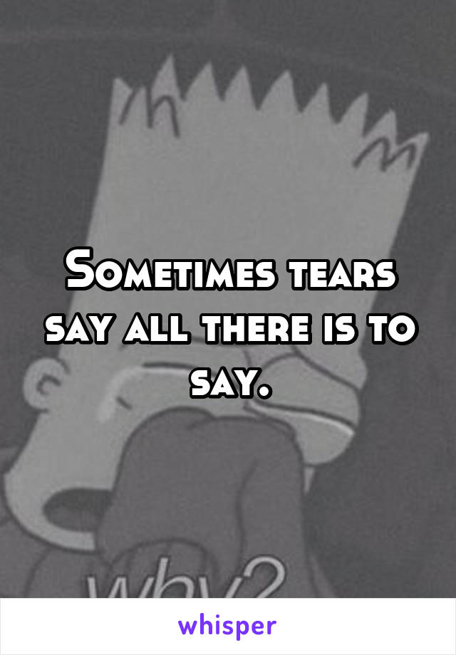 Sometimes tears say all there is to say.