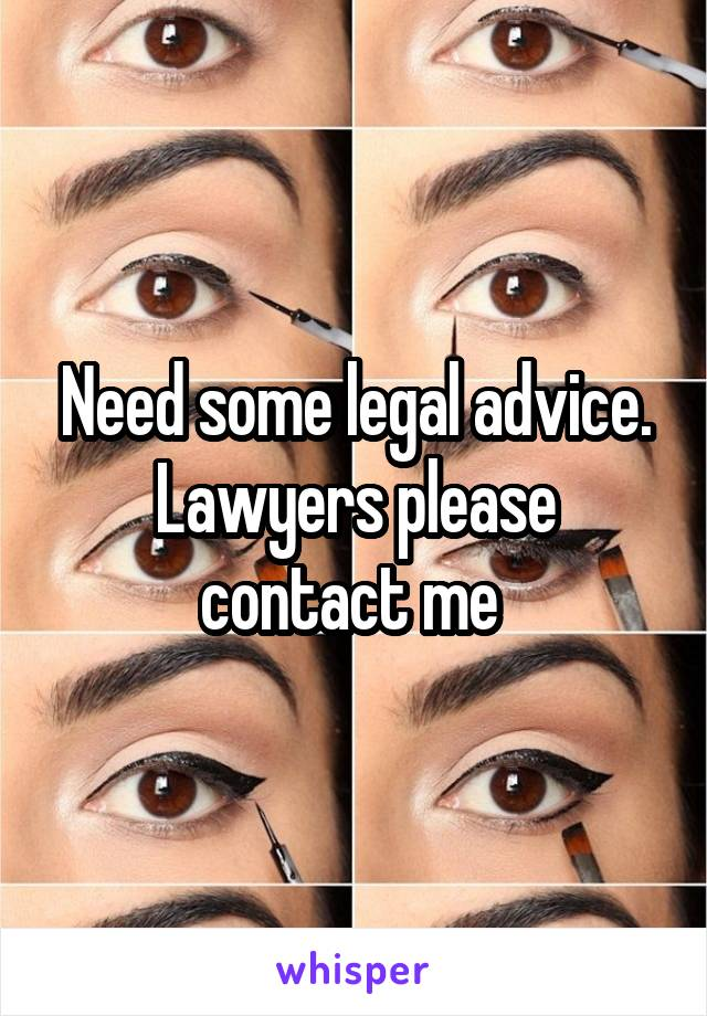 Need some legal advice. Lawyers please contact me