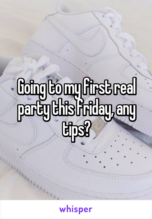 Going to my first real party this friday, any tips?
