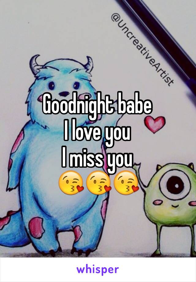Goodnight babe  I love you  I miss you  😘😘😘