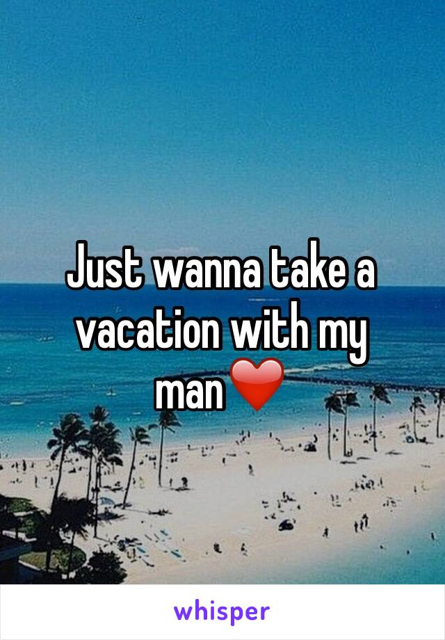Just wanna take a vacation with my man❤️