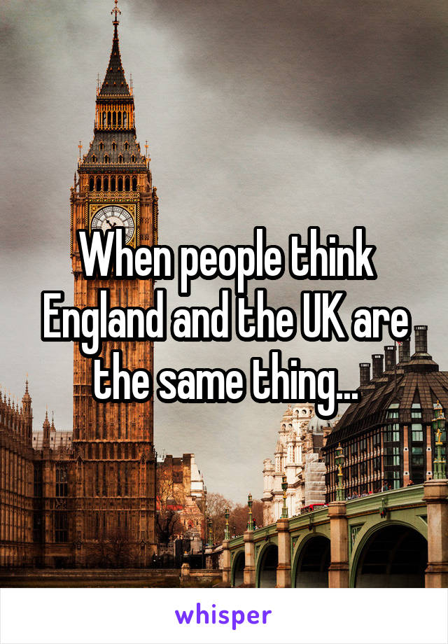 When people think England and the UK are the same thing...