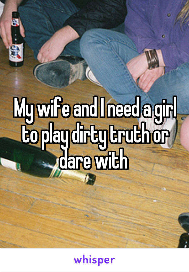 Wife plays truth or dare