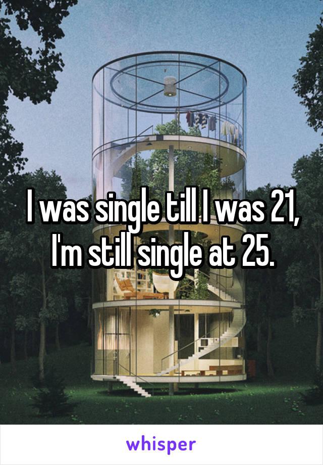 Still single at 25