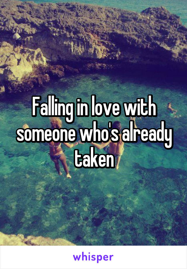 Love Falling Someone Taken With In Who Is
