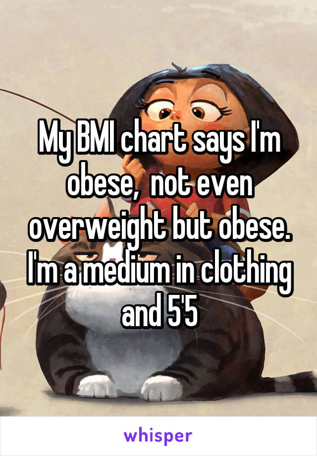 My BMI chart says I'm obese, not even overweight but obese